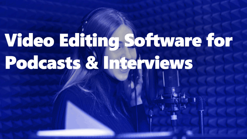 Video podcast editing software