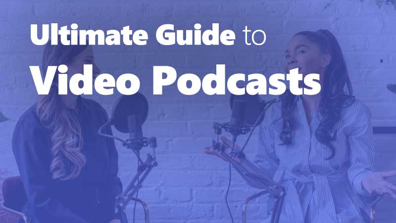 Full Guide to Video Podcast