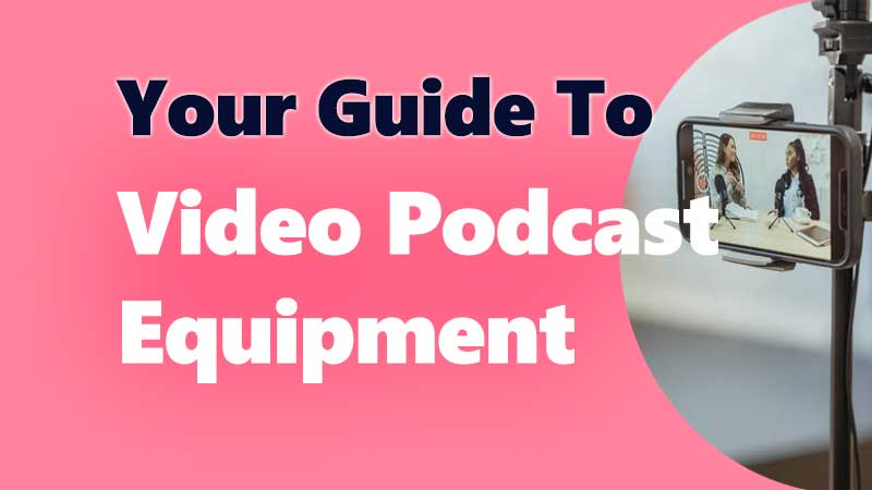 Video podcast equipment guide